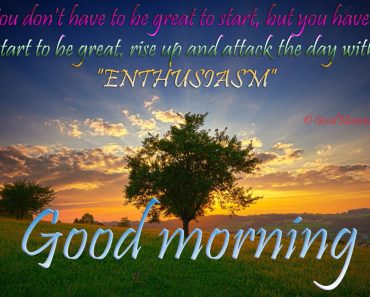 Good Morning Quotes on Great Start Rise Up Enthusiasm